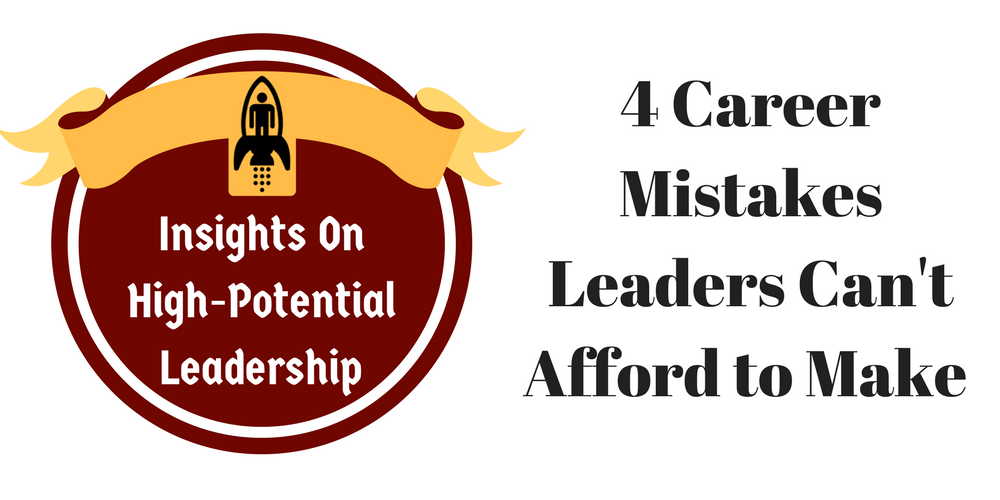 4 Career Mistakes Leaders Can't Afford to Make